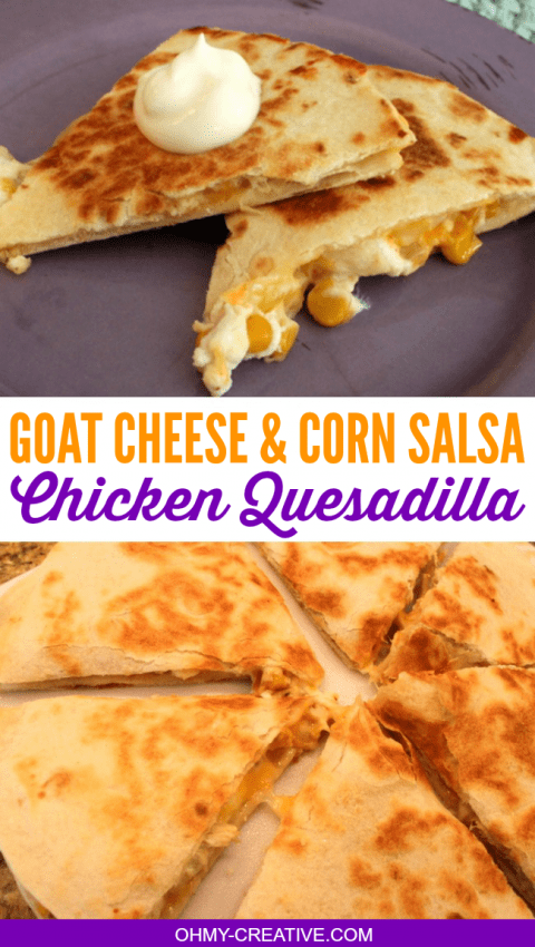 This Goat Cheese and Corn Salsa Chicken Quesadilla from Oh My ...