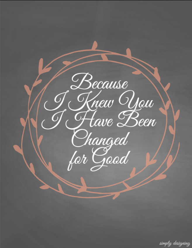 Because I Knew You I Have Been Changed For Good Printable