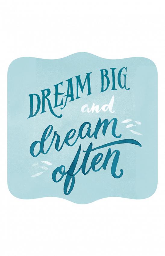 Dream Big and Dream Often